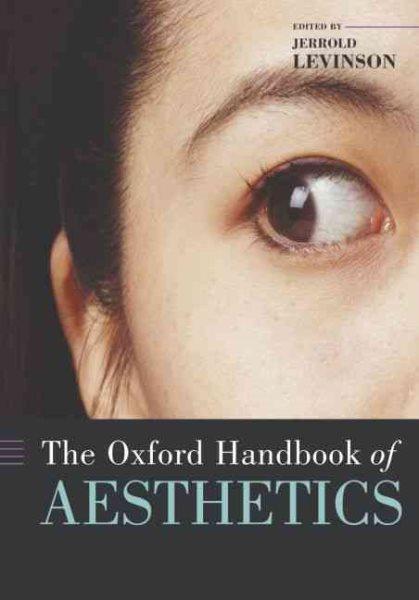 The Oxford handbook of aesthetics /