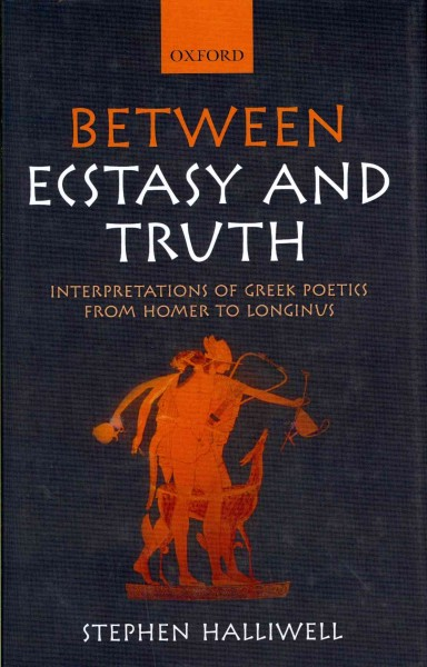 Between ecstasy and truth : interpretations of Greek poetics from Homer to Longinus