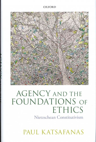 Agency and the foundations of ethics : Nietzschean constitutivism /