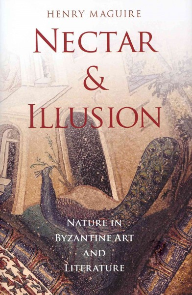 Nectar and illusion : nature in Byzantine art and literature