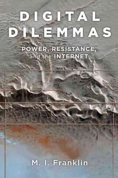 Digital dilemmas : power, resistance, and the Internet