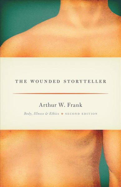 The wounded storyteller : body, illness, and ethics /