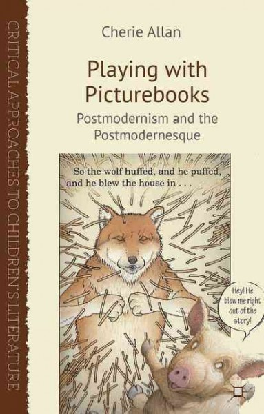 Playing with picturebooks : postmodernism and the postmodernesque /