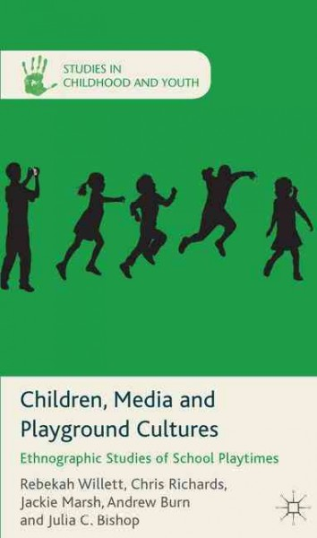 Children, media and playground cultures : ethnographic studies of school playtimes /