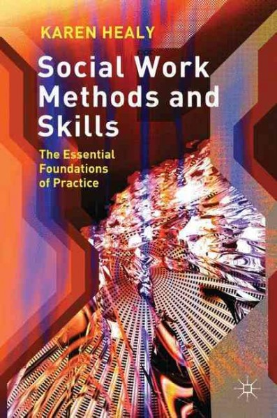 Social work methods and skills : the essential foundations of practice