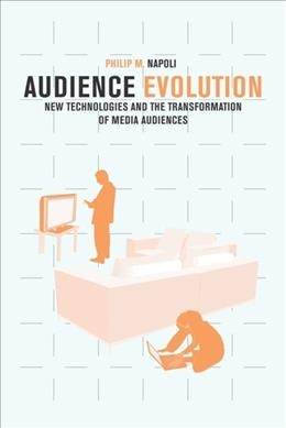 Audience evolution : new technologies and the transformation of media audiences
