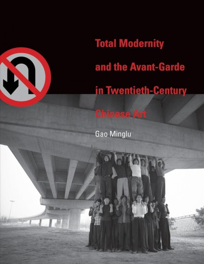 Total modernity and the avant-garde in twentieth-century Chinese art /