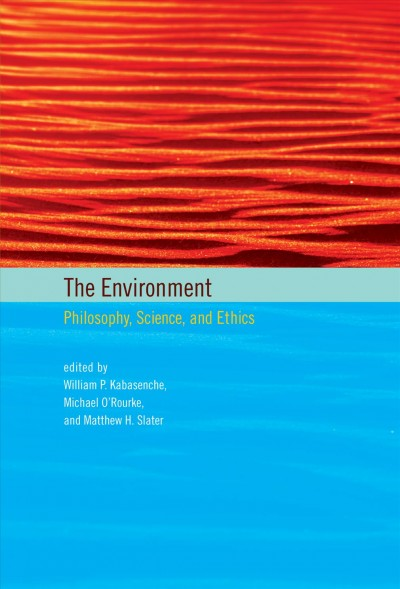 The environment : philosophy, science, and ethics /