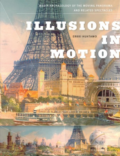 Illusions in motion : media archaeology of the moving panorama and related spectacles /