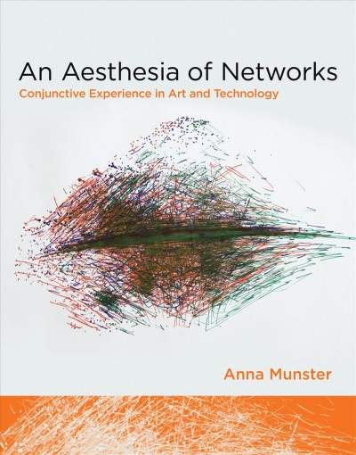 An aesthesia of networks : conjunctive experience in art and technology /