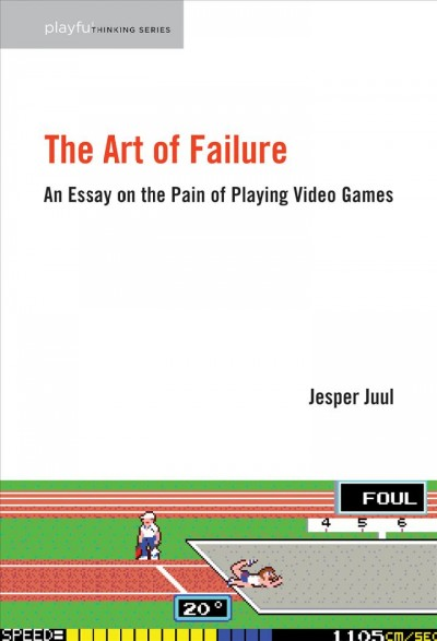 The art of failure : an essay on the pain of playing video games /