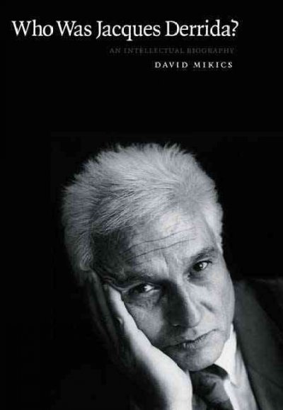Who was Jacques Derrida? : an intellectual biography /