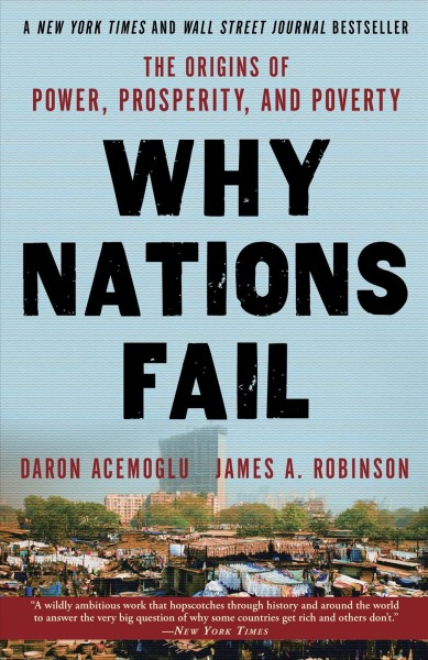 Why nations fail : : the origins of power- prosperity- and poverty