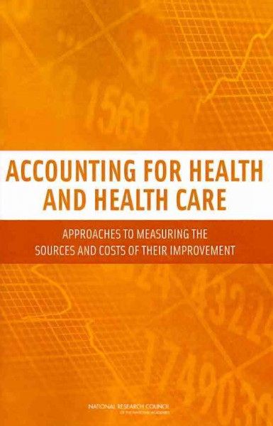 Accounting for health and health care : : approaches to measuring the sources and costs of their improvement