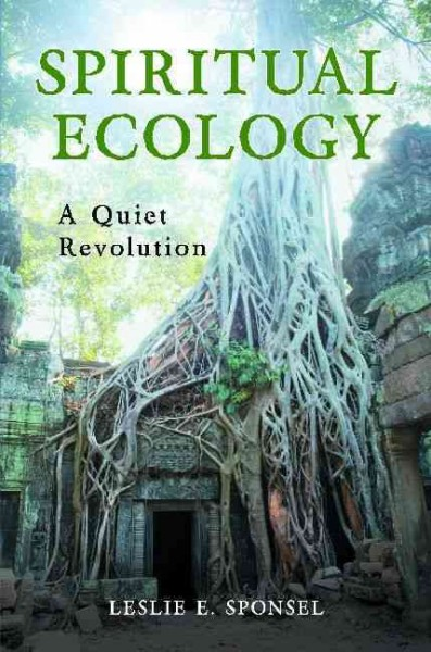 Spiritual ecology : a quiet revolution