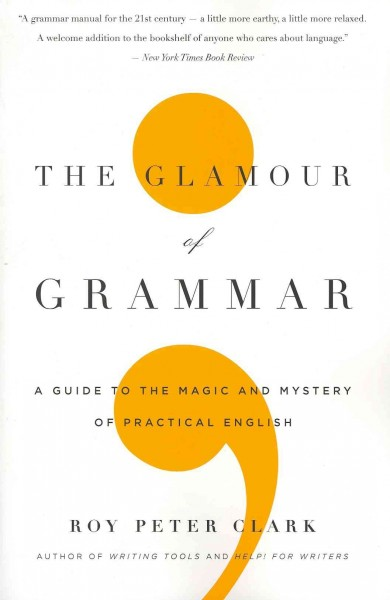 The glamour of grammar : a guide to the magic and mystery of practical English