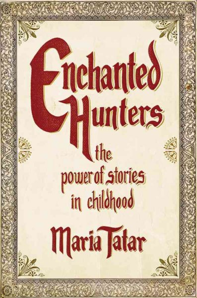 Enchanted hunters : the power of stories in childhood /
