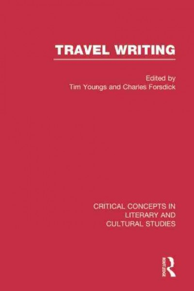 Travel writing : critical concepts in literary and cultural studies