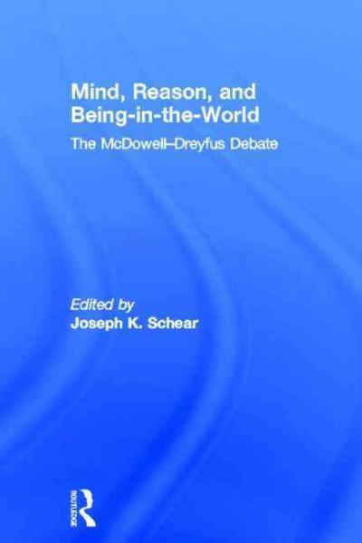 Mind, reason, and being-in-the-world : the McDowell-Dreyfus debate /