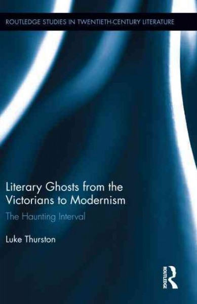 Literary ghosts from the Victorians to Modernism : the haunting interval