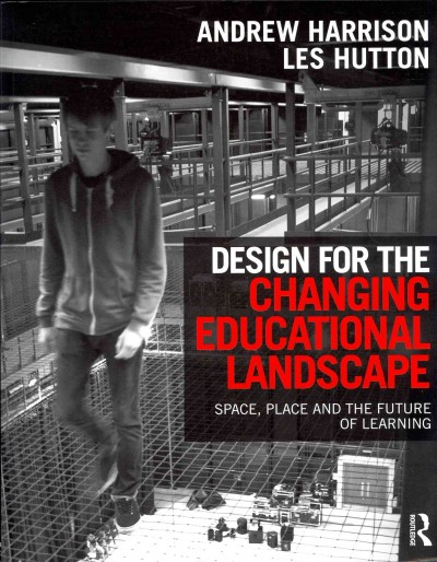 Design for the changing educational landscape : : space- place and the future of learning