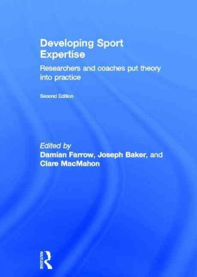 Developing sport expertise : researchers and coaches put theory into practice /