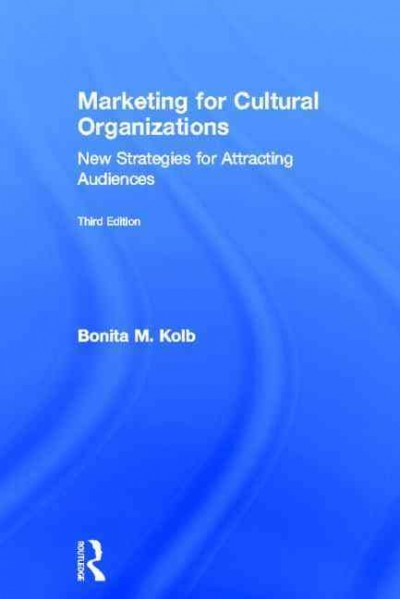 Marketing for cultural organizations : new strategies for attracting and engaging audiences /
