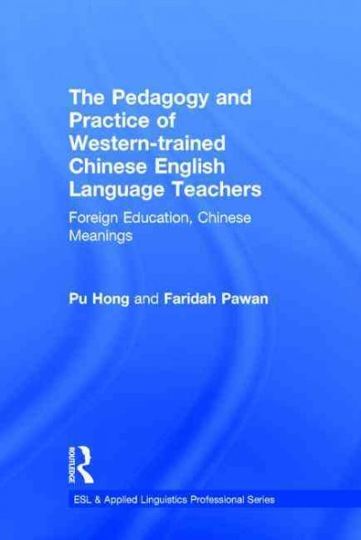 The pedagogy and practice of Western-trained Chinese English language teachers : foreign education, Chinese meanings