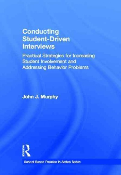 Conducting student-driven interviews : practical strategies for increasing student involvement and addressing behavior problems /
