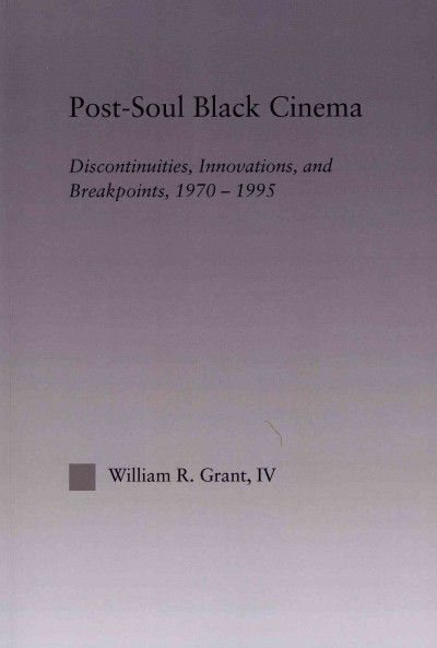 Post-soul Black cinema : : discontinuities- innovations- and breakpoints- 1970-1995