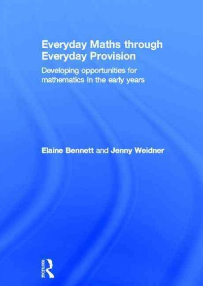 Everyday maths through everyday provision : developing opportunities for mathematics in the early years /