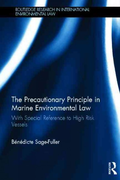 The precautionary principle in marine environmental law : with special reference to high risk vessels /
