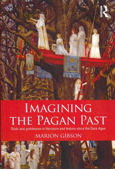 Imagining the pagan past : gods and goddesses in literature and history since the Dark Ages