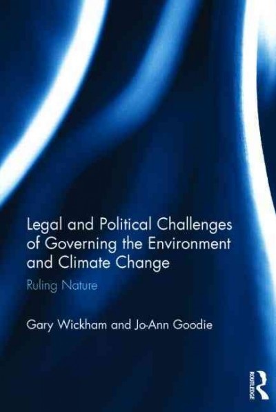 Legal and political challenges of governing the environment and climate change : ruling nature