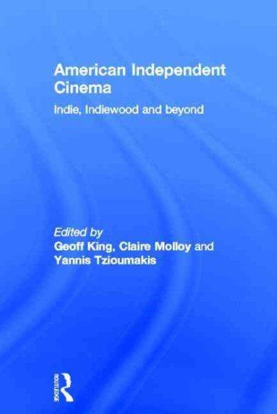 American independent cinema : : indie- indiewood and beyond