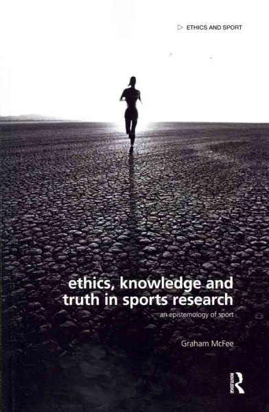 Ethics, knowledge and truth in sports research : an epistemology of sport /