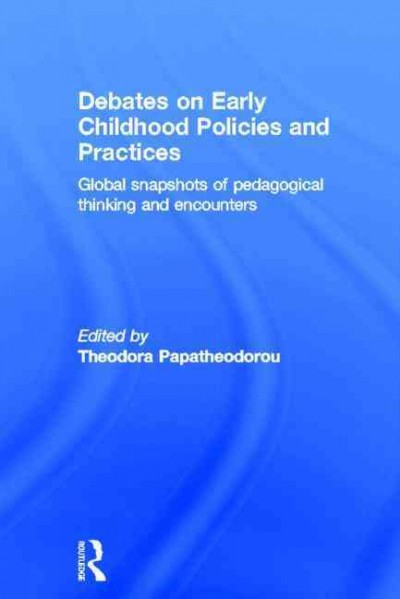 Debates on early childhood policies and practices : global snapshots of pedagogical thinking and encounters /