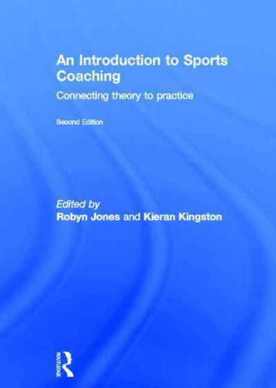 An introduction to sports coaching : connecting theory to practice /