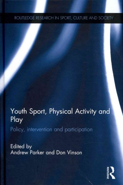 Youth sport, physical activity and play : policy, intervention and participation /