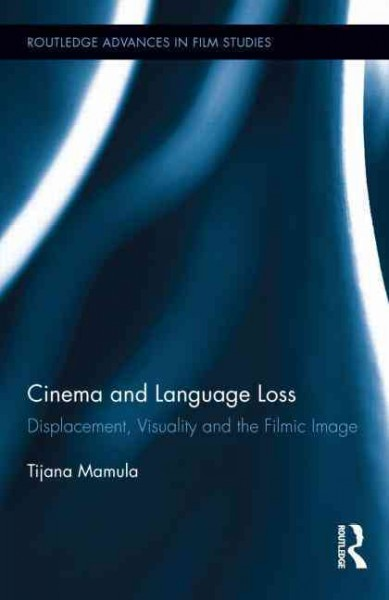 Cinema and language loss : displacement, visuality and the filmic image