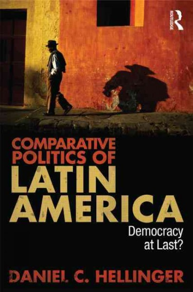 Comparative politics of Latin America : democracy at last?