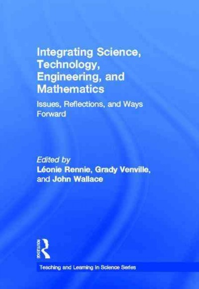 Integrating science, technology, engineering, and mathematics : issues, reflections, and ways forward /