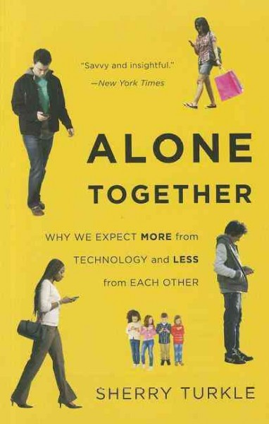 Alone together : why we expect more from technology and less from each other /