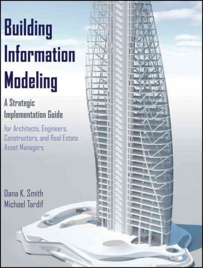 Building information modeling:a strategic implementation guide for architects- engineers- constructors- and real estate asset managers