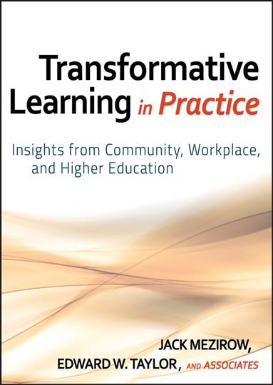 Transformative learning in practice : insights from community, workplace, and higher education