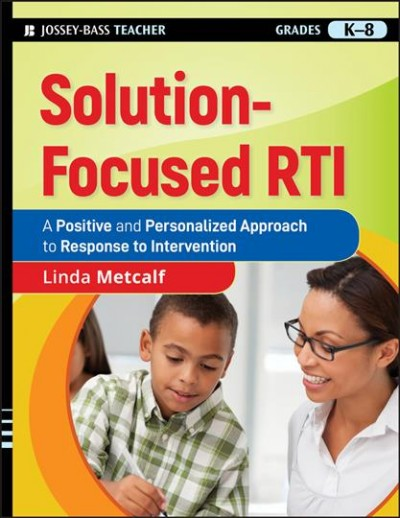 Solution-focused RTI : a positive and personalized approach to response to intervention /