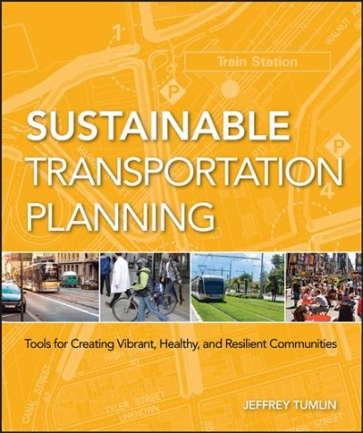 Sustainable transportation planning : : tools for creating vibrant- healthy- and resilient communities