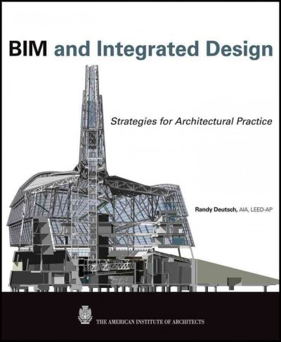 BIM and integrated design : : strategies for architectural practice