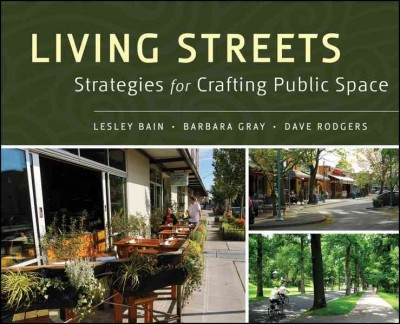 Living streets : : strategies for crafting public space
