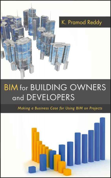 BIM for building owners and developers : : making a business case for using BIM on projects